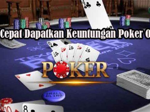 Cara Cepat Dapatkan Keuntungan Poker Online